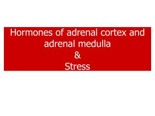 Hormones of adrenal cortex and adrenal medulla  Stress