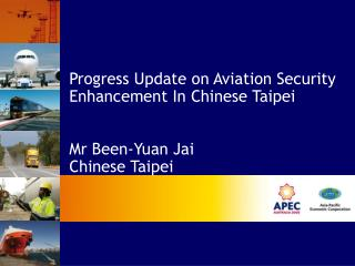 Progress Update on Aviation Security Enhancement In Chinese Taipei   Mr Been-Yuan Jai Chinese Taipei