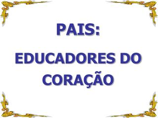 PAIS: EDUCADORES DO CORA  O