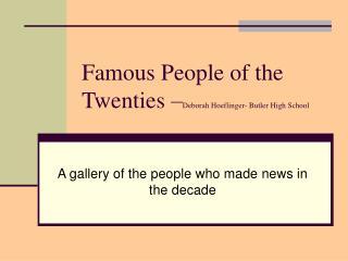 Famous People of the Twenties  Deborah Hoeflinger- Butler High School
