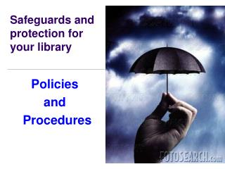 Safeguards and protection for  your library