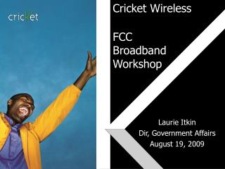 Cricket Wireless  FCC Broadband Workshop