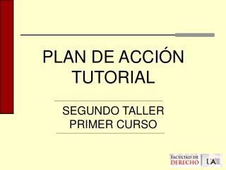 PLAN DE ACCI N TUTORIAL  SEGUNDO TALLER PRIMER CURSO