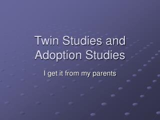 Twin Studies and Adoption Studies