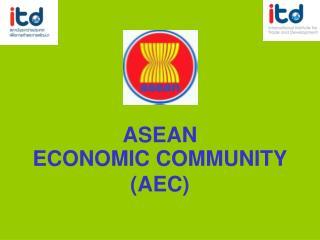 ASEAN  ECONOMIC COMMUNITY AEC
