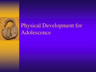 Physical Development for Adolescence