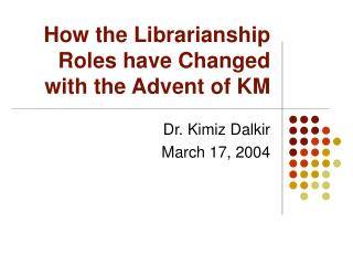 How the Librarianship Roles have Changed with the Advent of KM
