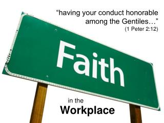 having your conduct honorable among the Gentiles   1 Peter 2:12
