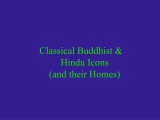 Classical Buddhist  Hindu Icons and their Homes
