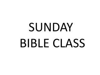 SUNDAY   BIBLE CLASS