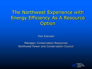The Northwest Experience with Energy Efficiency As A Resource Option