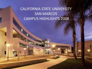 CALIFORNIA STATE UNIVERSITY  SAN MARCOS  CAMPUS HIGHLIGHTS 2008
