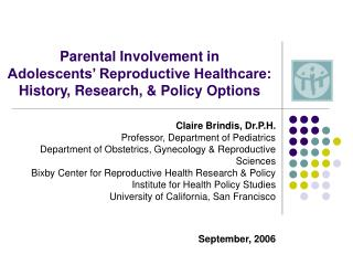 Parental Involvement in Adolescents  Reproductive Healthcare:  History, Research,  Policy Options