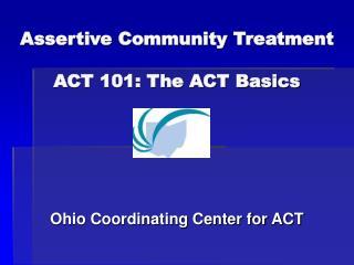 Assertive Community Treatment ACT 101: The ACT Basics