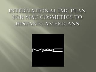 International IMC Plan for MAC Cosmetics to Hispanic Americans