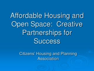 Affordable Housing and Open Space:  Creative Partnerships for Success