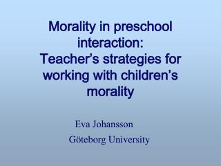 Morality in preschool interaction:  Teacher s strategies for working with children s morality