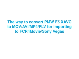 The way to convert PMW F5 XAVC to MOV/AVI/MP4/FLV for import