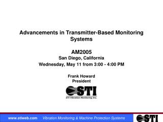 Advancements in Transmitter-Based Monitoring Systems  AM2005 San Diego, California Wednesday, May 11 from 3:00 - 4:00 PM