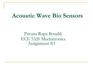 Acoustic Wave Bio Sensors                          Pavana Rupa Bondili             ECE 5320 Mechatronics