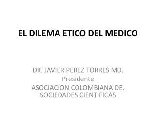 EL DILEMA ETICO DEL MEDICO