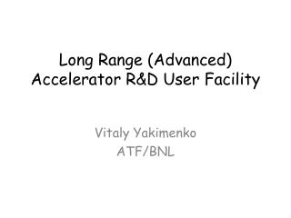 Long Range Advanced Accelerator RD User Facility