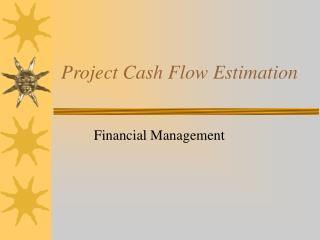 Project Cash Flow Estimation