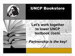 Let s work together to lower UNCP  textbook costs.  Partnership is the key