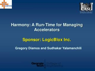 Harmony: A Run-Time for Managing Accelerators  Sponsor: LogicBlox Inc.