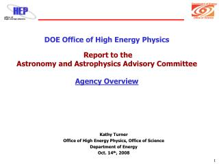 DOE Office of High Energy Physics   Report to the Astronomy and Astrophysics Advisory Committee   Agency Overview