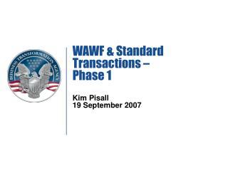 WAWF  Standard Transactions    Phase 1   Kim Pisall 19 September 2007