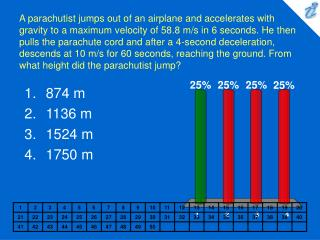 A parachutist jumps out of an airplane and accelerates with gravity to a maximum velocity of 58.8 m