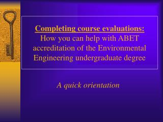 Completing course evaluations:  How you can help with ABET accreditation of the Environmental Engineering undergraduate