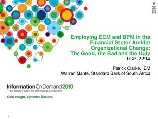 Employing ECM and BPM in the Financial Sector Amidst Organizational Change:  The Good, the Bad and the Ugly   TCP-2294