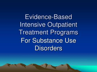 Evidence-Based  Intensive Outpatient Treatment Programs
