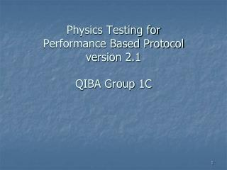Physics Testing for Performance Based Protocol version 2.1 ...