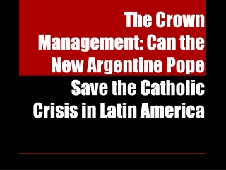 The Crown Management: Can the New Argentine Pope Save the Ca