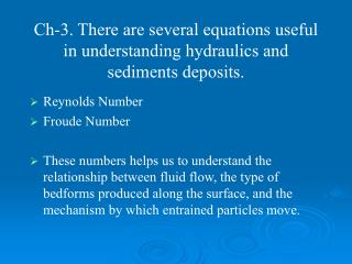 Ch-3. There are several equations useful in understanding hydraulics and sediments deposits.