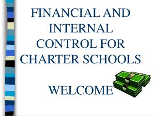FINANCIAL AND INTERNAL CONTROL FOR CHARTER SCHOOLS WELCOME