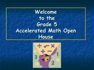 Welcome  to the   Grade 5  Accelerated Math Open House