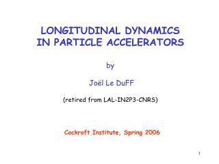 LONGITUDINAL DYNAMICS IN PARTICLE ACCELERATORS