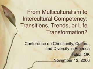 From Multiculturalism to Intercultural Competency: Transitions, Trends, or Life Transformation