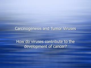 Carcinogenesis and Tumor Viruses