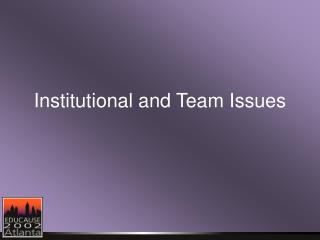 Institutional and Team Issues