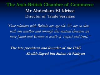 The Arab-British Chamber of Commerce Mr Abdeslam El Idrissi Director of Trade Services