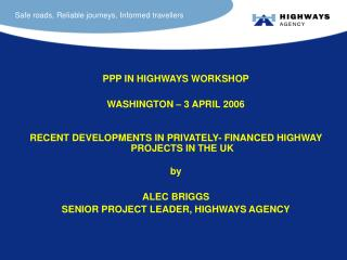 PPP IN HIGHWAYS WORKSHOP  WASHINGTON   3 APRIL 2006   RECENT DEVELOPMENTS IN PRIVATELY- FINANCED HIGHWAY PROJECTS IN THE