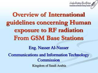 Overview of International guidelines concerning Human exposure to RF radiation From GSM Base Stations  Eng. Nasser Al-Na