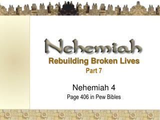 Rebuilding Broken Lives Part 7  Nehemiah 4 Page 406 in Pew Bibles