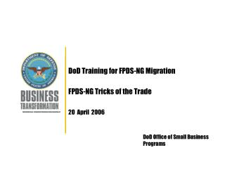 DoD Training for FPDS-NG Migration   FPDS-NG Tricks of the Trade   20  April  2006
