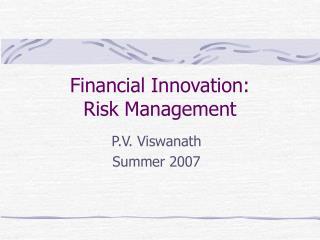 Financial Innovation: Risk Management
